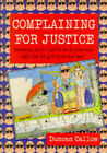 Complaining for Justice: Knowing Your Rights as a Consumer and How to Get Even Not Mad by Duncan Callow (Paperback, 1997)