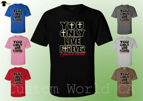 You Only Live Forever if You/'re in Christ Religious Lord God XT Men T-Shirts