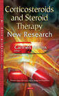 Corticosteroids and Steroid Therapy: New Research by Nova Science Publishers Inc (Paperback, 2015)
