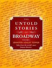 The Untold Stories of Broadway: Tales from the World's Most Famous Theaters by Jennifer Ashley Tepper (Paperback / softback, 2013)