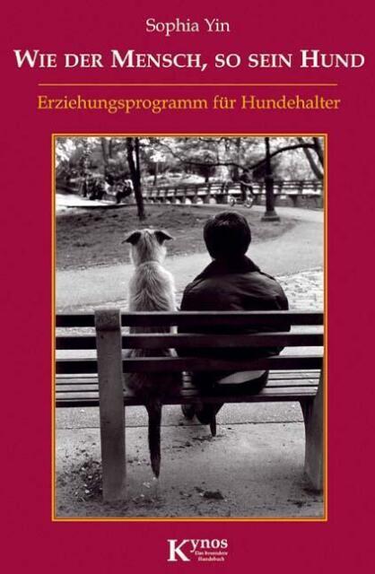 Wie der Mensch, so sein Hund: Erziehungsprogramm für Hundehalter SEHR GUT