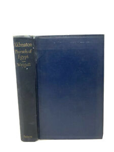Antique 1923 Ancient Egypt Pharaoh History Book Life & Times Of Akhnaton Weigall