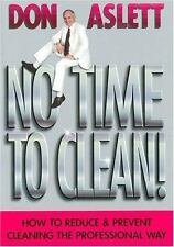 No Time to Clean: How to Reduce and Prevent Cleaning the Professional Way Don A