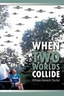 When Two Worlds Collide by William Kenneth Tincher 9781467036498