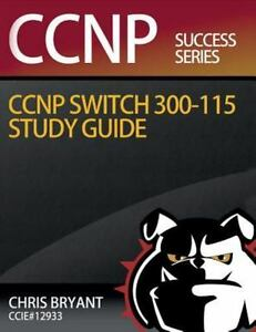 chris bryant s ccnp switch 300 115 study guide by chris bryant 2015 rh ebay com ccnp switching study guide pdf free download cisco ccnp switching study guide