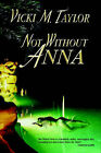 Not Without Anna by Vicki M Taylor (Paperback / softback, 2004)