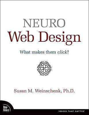 Neuro Web Design: What Makes Them Click? by Susan Weinschenk (Paperback, 2008)