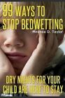 99 Ways to Stop Bedwetting: Dry Nights for Your Child Are Here to Stay! by Melinda D Taylor (Paperback / softback, 2014)