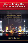 How to Live and Do Business in China: Eight Lessons I Learned from the Communists by Ernie Tadla (Paperback, 2007)