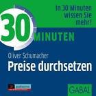 30 Minuten Preise durchsetzen von Oliver Schumacher (2016)