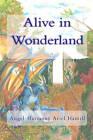 Alive in Wonderland by Angel-Harmony Ariel Hamill (Paperback / softback, 2010)