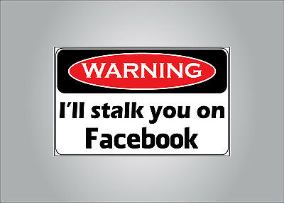 Warning I will Stalk You on Facebook Sticker Decal