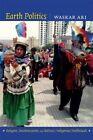 Earth Politics: Religion, Decolonization, and Bolivia's Indigenous Intellectuals by Waskar Ari Chachaki (Hardback, 2014)