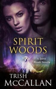 Spirit Woods A Spirit Woods Novella By Trish Mccallan 2014