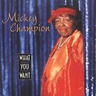What You Want by Mickey Champion (CD, Feb-2003, Ton Def Records)