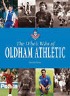 The Who's Who of Oldham Athletic by Garth Dykes (Hardback, 2008)