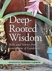 Deep Rooted Wisdom: Traditional Skills That I Learned from Generations of Gardeners by Augustus Jenkins Farmer (Paperback, 2014)