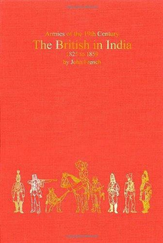 ARMIES OF THE 19TH CENTURY THE BRITISH IN INDIA 1825 TO 1859 JOHN FRENCH - D