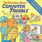 The Berenstain Bears' Computer Trouble by Jan Berenstain, Mike Berenstain (Paperback, 2010)