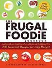 The Frugal Foodie Cookbook: 200 Gourmet Recipes for Any Budget by Alex Small, Alanna Kaufman (Paperback, 2009)