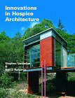 Innovations in Hospice Architecture by Stephen F. Verderber, Ben J. Refuerzo (Hardback, 2006)