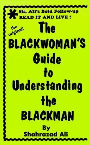 The Blackwoman's Guide to Understanding the Blackman by Shahrazad Ali (1992,...