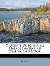 O Doente De Scisma: (le Malade Imaginaire) Comedia Em 3 Actos... (Portuguese Edi