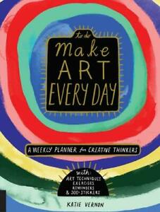 Make-Art-Every-Day-A-Weekly-Planner-for-Creative-Thinkers-With-Art-Techniques