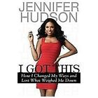 I Got This : How I Changed My Ways, Found Myself, and Lost What Weighed Me Down by Jennifer Hudson (2012, Hardcover)