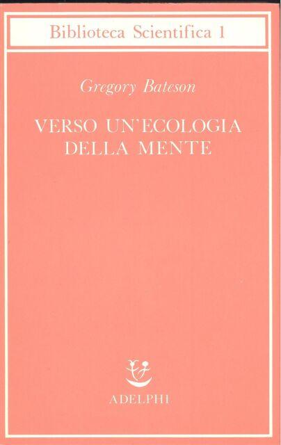 BATESON, Gregory, Verso un'ecologia della mente. Adelphi 1989
