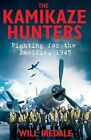 The Kamikaze Hunters: Fighting for the Pacific, 1945 by Will Iredale (Hardback, 2015)