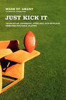 Just Kick It: Tales of an Underdog, Over-Age, Out-Of-Place Semi-Pro Football Player by Mark St. Amant (Paperback, 2008)