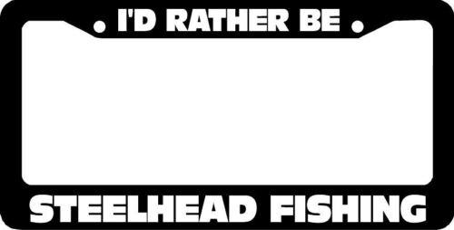 I/'D RATHER BE STEELHEAD FISHING License Plate Frame