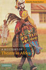 A History of Theatre in Africa by Cambridge University Press (Hardback, 2004)
