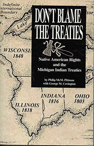 Don't Blame the Treaties: Native American Rights and the Michigan Indian Treat..
