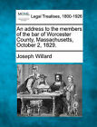An Address to the Members of the Bar of Worcester County, Massachusetts, October 2, 1829. by Joseph Willard (Paperback / softback, 2010)