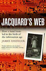 Jacquard's Web: How a Hand-loom Led to the Birth of the Information Age by James Essinger (Paperback, 2007)