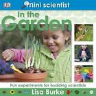 Mini Scientist in the Garden: Fun Experiments for Budding Scientists by Lisa Burke (Hardback, 2010)