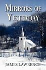 Mirrors of Yesterday by James Lawrence (Paperback / softback, 2011)