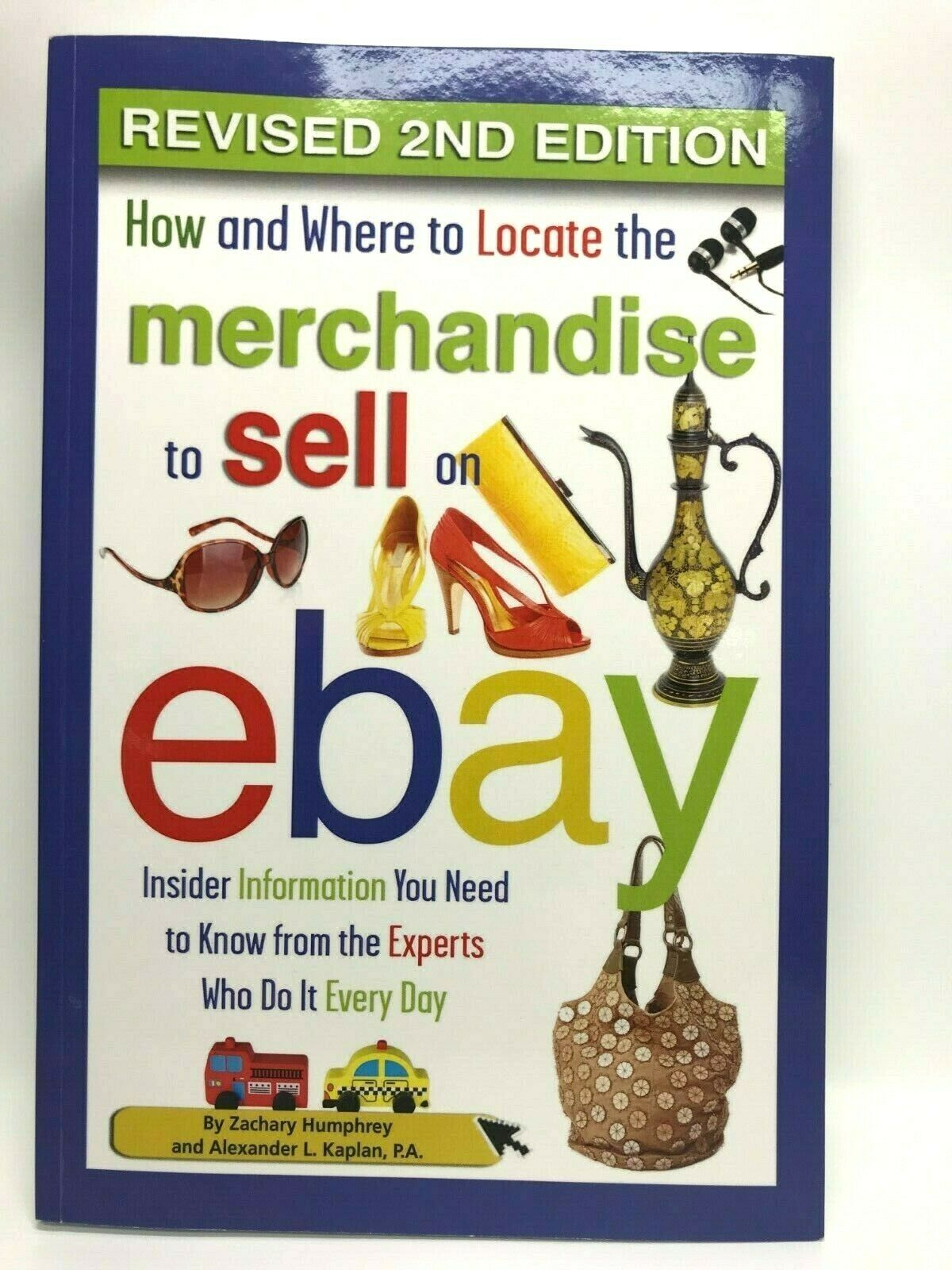 How And Where To Locate The Merchandise To Sell On Ebay Insider Information You Need To Know From The Experts Who Do It Every Day Revised 2nd Edition By Dan W