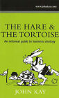 The Hare and the Tortoise: An Informal Guide to Business Strategy by John Kay (Paperback, 2006)