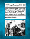 The Goodrich Horror: Being the Full Confession of Kate Stoddart, or Lizzie King: Why She Killed Charles Goodrich, Showing a Deserted Woman's Vengeance ... by Wesley Bradshaw (Paperback / softback, 2010)