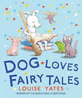 Dog Loves Fairy Tales by Louise Yates (Paperback, 2015)