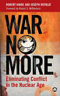 War No More: Eliminating Conflict in the Nuclear Age by Robert A. Hinde, Joseph Rotblat (Hardback, 2003)