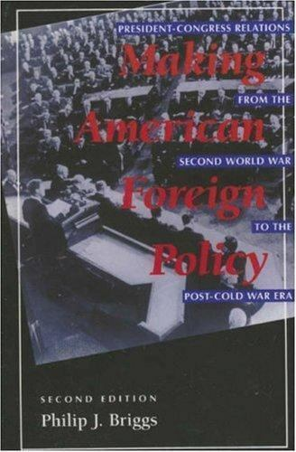 Making American Foreign Policy : President - Congress Relations from the...