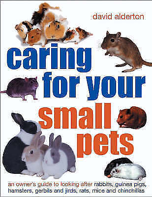 Alderton, David, Caring for Your Small Pets: An Owner's Guide to Looking after R