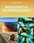Biochemical Ecotoxicology: Principles and Methods by Francois Gagne (Hardback, 2014)