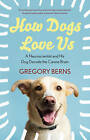 How Dogs Love Us: A Neuroscientist and His Dog Decode the Canine Brain by Gregory Berns (Paperback, 2014)