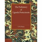 The Prehistory of Uganda Protectorate by T. P. O'Brien (Paperback, 2014)