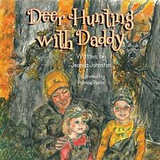 Deer Hunting with Daddy by Jeanna Johnston (2013, Paperback)